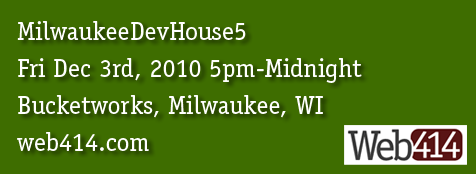 MilwaukeeDevHouse5 - Dec 3, 2010 - Bucketworks, Milwaukee, WI - web414.com
