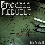 Process Rebuilt by Pete Prodoehl