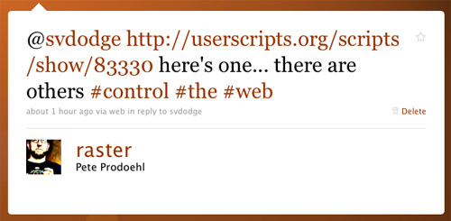 @svdodge http://userscripts.org/scripts/show/83330 here's one... there are others #control #the #web