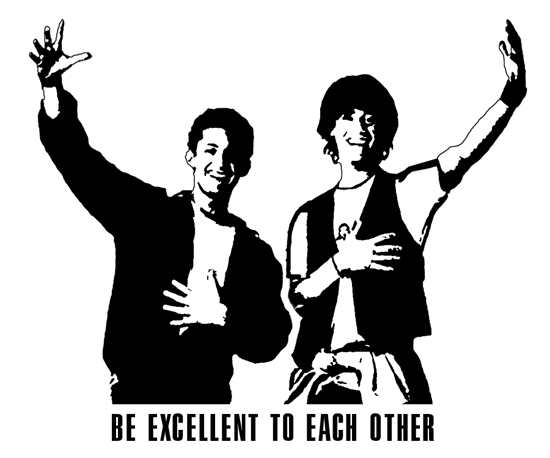Be Excellent to Each Other.