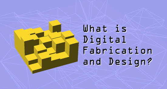 What is Digital Fabrication and Design?